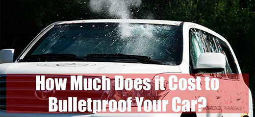 How Much Does It Cost To Bulletproof Your Car Ask A Prepper