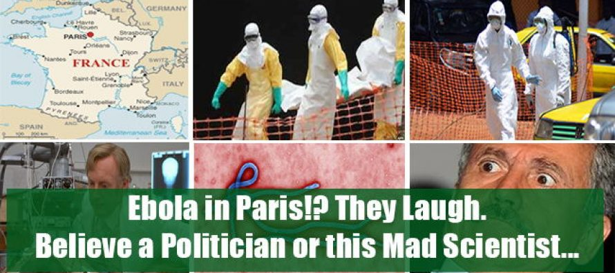 Ebola in Paris!? They Laugh. Believe a Politician or this Mad Scientist…