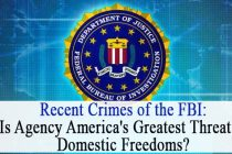 Recent Crimes of the FBI: Is Agency America's Greatest Threat to Domestic Freedoms?