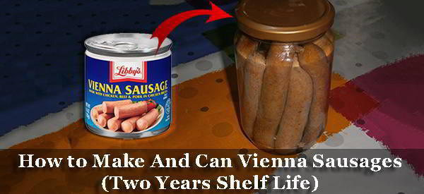 How To Make And Can Vienna Sausages 2 Years Shelf Life Ask A Prepper